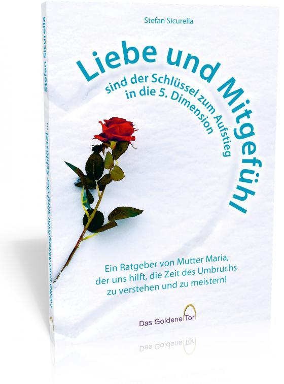 Cover-Bild Liebe und Mitgefühl sind der Schlüssel zum Aufstieg in die 5. Dimension