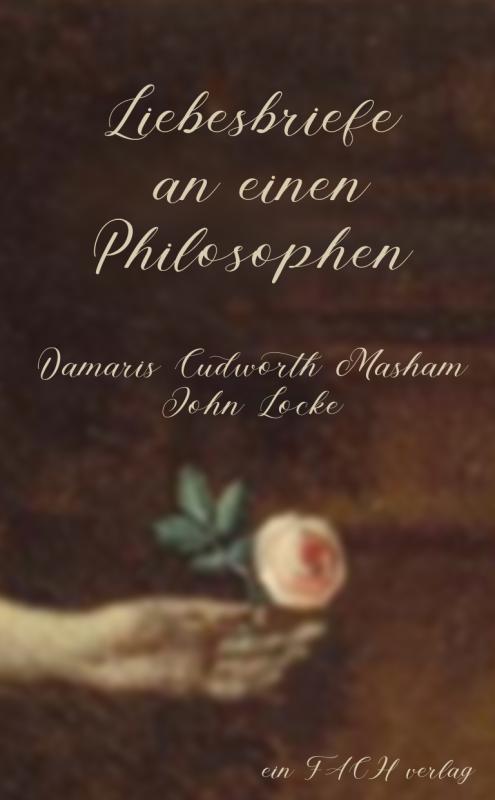 Cover-Bild Liebesbriefe an einen Philosophen: Damaris Cudworth Masham und John Locke