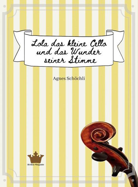 Cover-Bild Lola das kleine Cello und das Wunder seiner Stimme