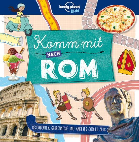 Cover-Bild Lonely Planet Kinderreiseführer Komm mit nach Rom (Lonely Planet Kids)