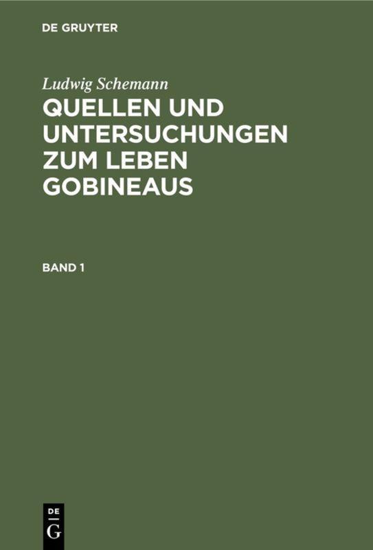 Cover-Bild Ludwig Schemann: Quellen und Untersuchungen zum Leben Gobineaus / Ludwig Schemann: Quellen und Untersuchungen zum Leben Gobineaus. Band 1