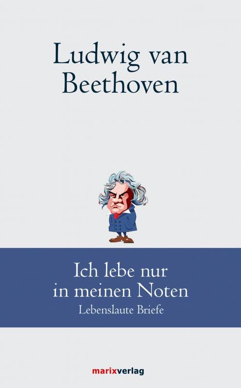 Cover-Bild Ludwig van Beethoven: Ich lebe nur in meinen Noten