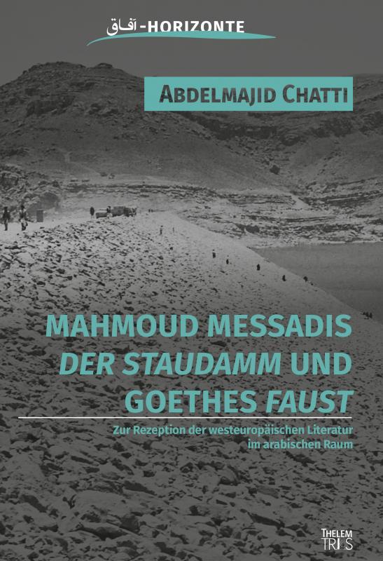 "Cover-Bild Mahmoud Messadis ""Der Staudamm"" und Goethes ""Faust"""
