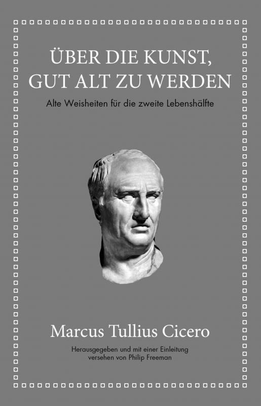 Cover-Bild Marcus Tullius Cicero: Über die Kunst gut alt zu werden