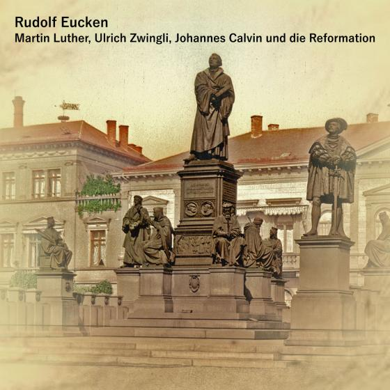 Cover-Bild Martin Luther, Ulrich Zwingli, Johannes Calvin und die Reformation