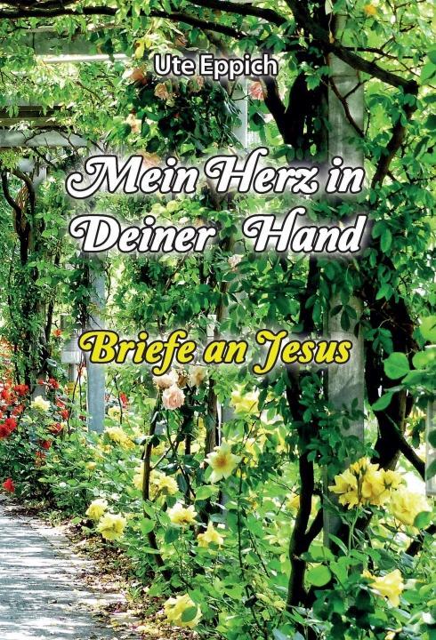 Cover-Bild Mein Herz in Deiner Hand - Briefe an Jesus