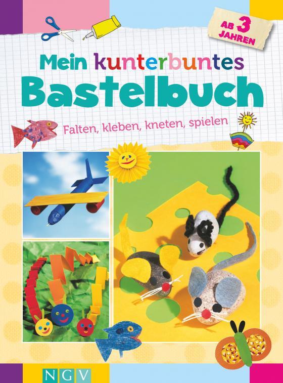 Cover-Bild Mein kunterbuntes Bastelbuch ab 3 Jahren