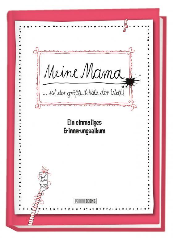 Cover-Bild Meine Mama … ist der größte Schatz der Welt! - Ein einmaliges Erinnerungsalbum