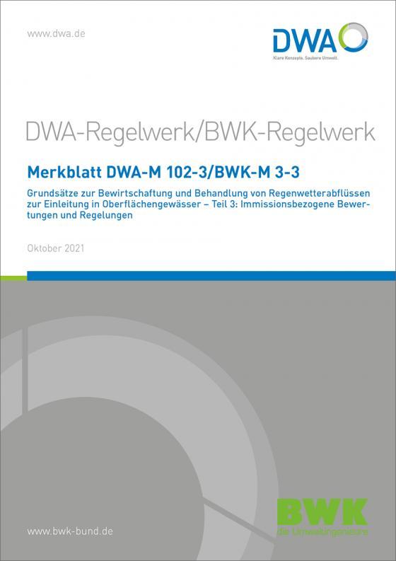 Cover-Bild Merkblatt DWA-M 102-3/BWK-M 3-3 Grundsätze zur Bewirtschaftung und Behandlung von Regenwetterabflüssen zur Einleitung in Oberflächengewässer - Teil 3: Immissionsbezogene Bewertungen und Regelungen
