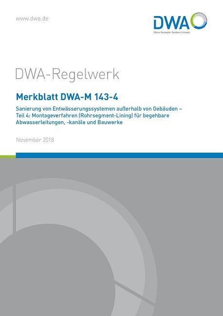 Cover-Bild Merkblatt DWA-M 143-4 Sanierung von Entwässerungssystemen außerhalb von Gebäuden - Teil 4: Montageverfahren (Rohrsegment-Lining) für begehbare Abwasserleitungen, -kanäle und Bauwerke