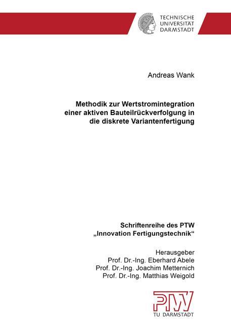 Cover-Bild Methodik zur Wertstromintegration einer aktiven Bauteilrückverfolgung in die diskrete Variantenfertigung