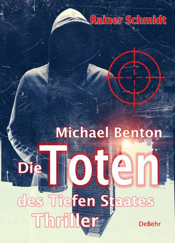 Cover-Bild Michael Benton - Die Toten des Tiefen Staates - Thriller