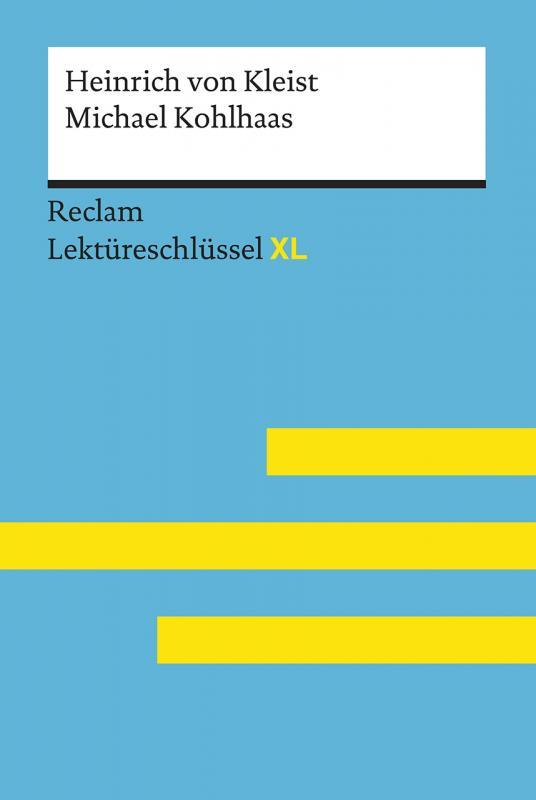 Cover-Bild Michael Kohlhaas von Heinrich von Kleist: Lektüreschlüssel mit Inhaltsangabe, Interpretation, Prüfungsaufgaben mit Lösungen, Lernglossar. (Reclam Lektüreschlüssel XL)