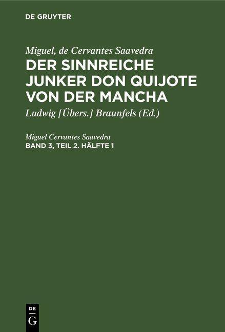 Cover-Bild Miguel, de Cervantes Saavedra: Der sinnreiche Junker Don Quijote von der Mancha / Miguel, de Cervantes Saavedra: Der sinnreiche Junker Don Quijote von der Mancha. Band 3, Teil 2. Hälfte 1