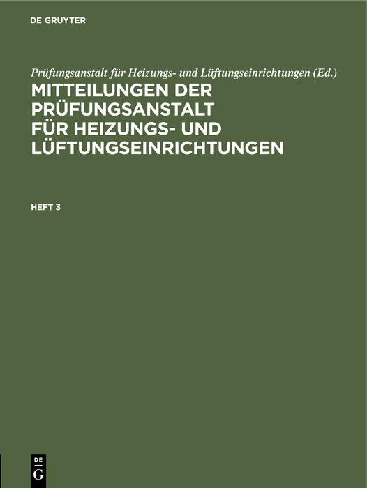 Cover-Bild Mitteilungen der Prüfungsanstalt für Heizungs- und Lüftungseinrichtungen / Mitteilungen der Prüfungsanstalt für Heizungs- und Lüftungseinrichtungen. Heft 3