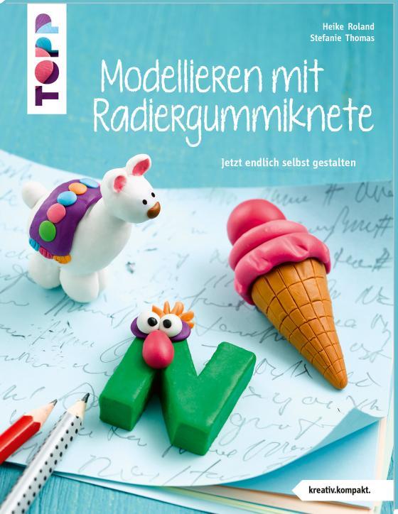 Cover-Bild Modellieren mit Radiergummiknete (kreativ.kompakt)