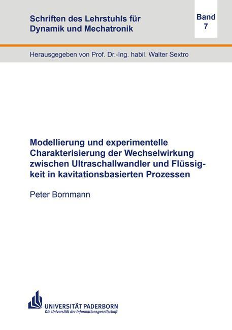 Cover-Bild Modellierung und experimentelle Charakterisierung der Wechselwirkung zwischen Ultraschallwandler und Flüssigkeit in kavitationsbasierten Prozessen