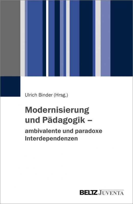 Cover-Bild Modernisierung und Pädagogik – ambivalente und paradoxe Interdependenzen