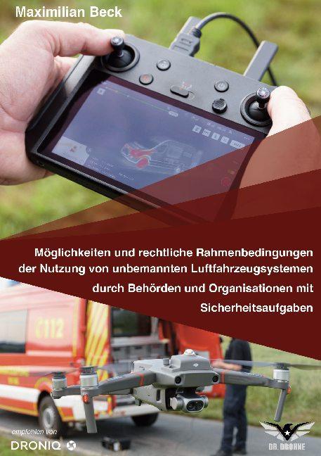 Cover-Bild Möglichkeiten und rechtliche Rahmenbedingungen der Nutzung von Drohnen durch Behörden und Organisationen mit Sicherheitsaufgaben