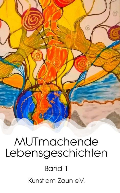 Cover-Bild MUTmachende Lebensgeschichten