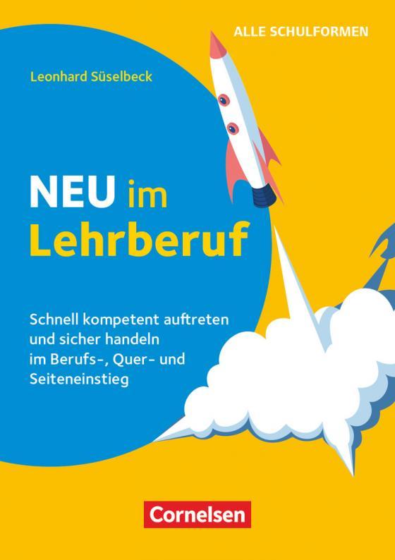 Cover-Bild Neu im Lehrberuf - Schnell kompetent auftreten und sicher handeln im Berufs-, Quer- und Seiteneinstieg