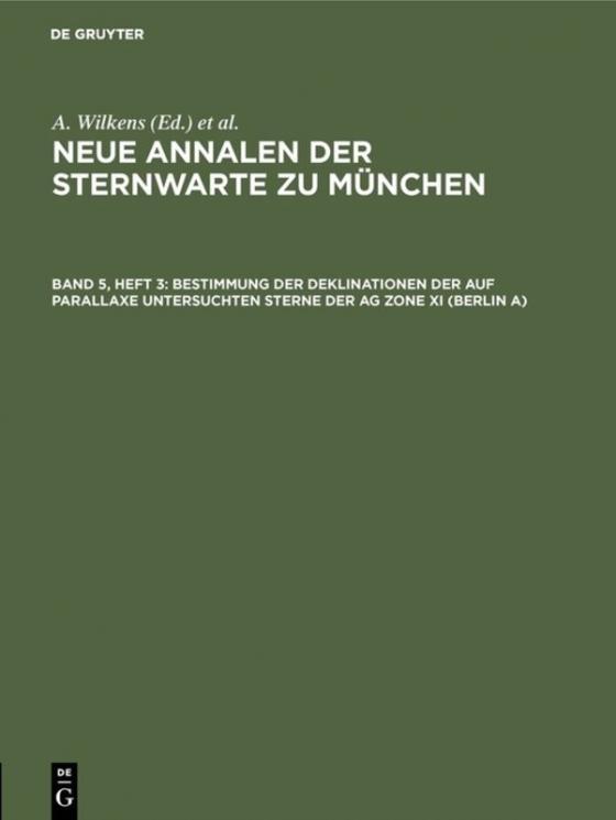 Cover-Bild Neue Annalen der Sternwarte zu München / Bestimmung der Deklinationen der auf Parallaxe untersuchten Sterne der AG Zone XI (Berlin A)