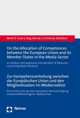 Cover-Bild On the Allocation of Competences between the European Union and its Member States in the Media Sector - Zur Kompetenzverteilung zwischen der Europäischen Union und den Mitgliedstaaten im Mediensektor