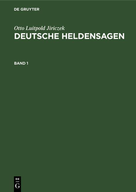 Cover-Bild Otto Luitpold Jiriczek: Deutsche Heldensagen / Otto Luitpold Jiriczek: Deutsche Heldensagen. Band 1