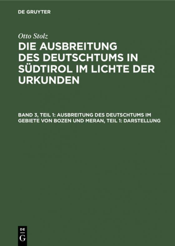 Cover-Bild Otto Stolz: Die Ausbreitung des Deutschtums in Südtirol im Lichte der Urkunden / Ausbreitung des Deutschtums im Gebiete von Bozen und Meran, Teil 1: Darstellung