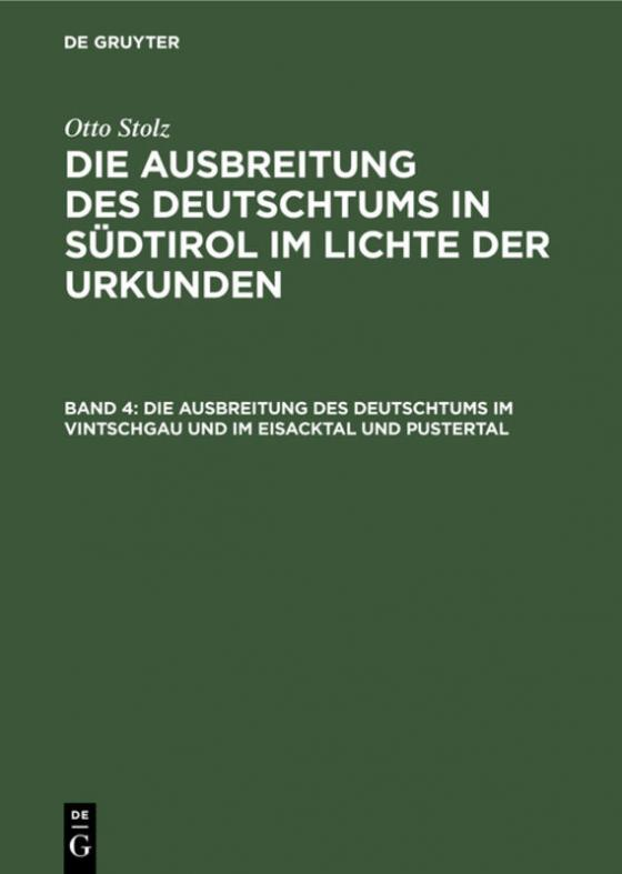 Cover-Bild Otto Stolz: Die Ausbreitung des Deutschtums in Südtirol im Lichte der Urkunden / Die Ausbreitung des Deutschtums im Vintschgau und im Eisacktal und Pustertal