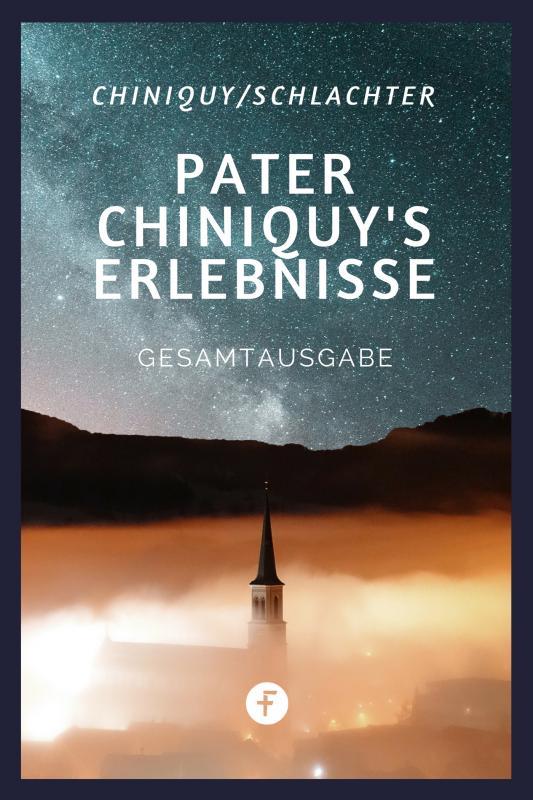 Cover-Bild Pater Chiniquy's Erlebnisse - Gesamtausgabe