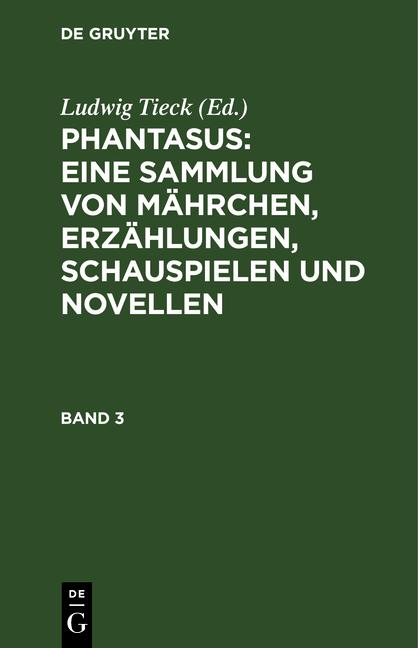 Cover-Bild Phantasus: eine Sammlung von Mährchen, Erzählungen, Schauspielen und Novellen / Phantasus: eine Sammlung von Mährchen, Erzählungen, Schauspielen und Novellen. Band 3