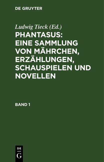 Cover-Bild Phantasus: eine Sammlung von Mährchen, Erzählungen, Schauspielen und Novellen / Phantasus: eine Sammlung von Mährchen, Erzählungen, Schauspielen und Novellen. Band 1