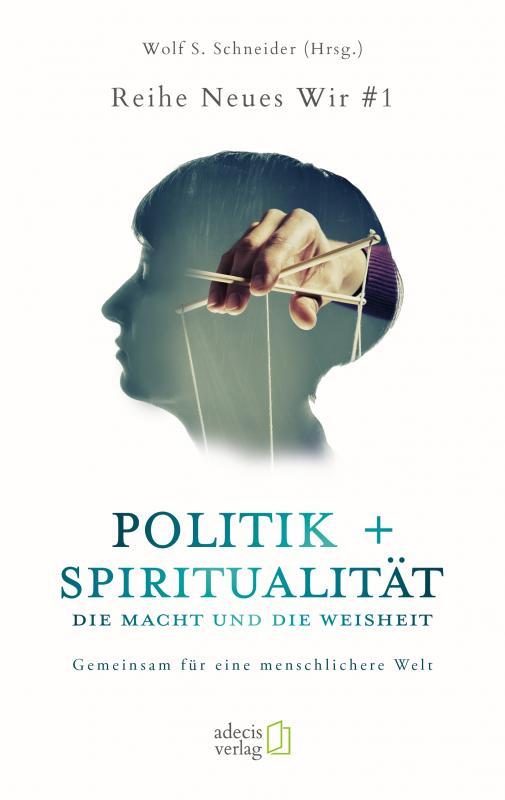 Cover-Bild Politik + Spiritualität: Die Macht und die Weisheit