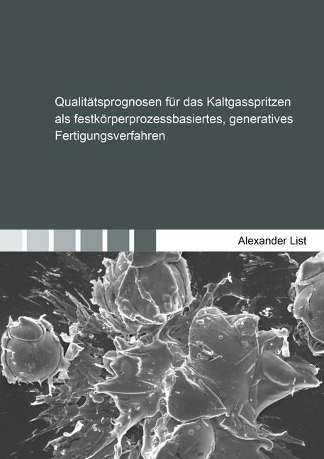 Cover-Bild Qualitätsprognosen für das Kaltgasspritzen als festkörperprozessbasiertes, generatives Fertigungsverfahren