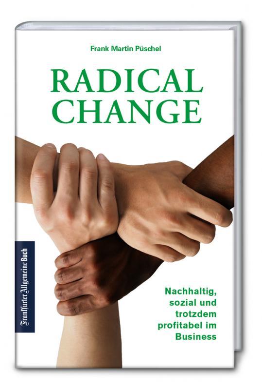 Cover-Bild Radical Change: Nachhaltig, sozial und trotzdem profitabel im Business