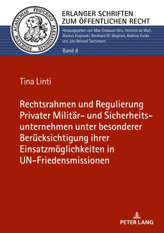 Cover-Bild Rechtsrahmen und Regulierung Privater Militär- und Sicherheitsunternehmen unter besonderer Berücksichtigung ihrer Einsatzmöglichkeiten in UN-Friedensmissionen