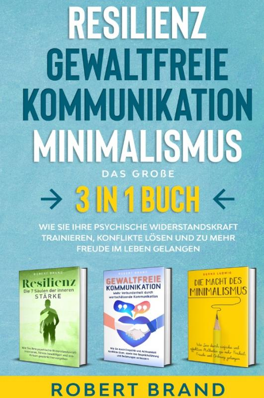 Cover-Bild Resilienz- Gewaltfreie Kommunikation- Minimalismus- Das große 3 in 1 Buch
