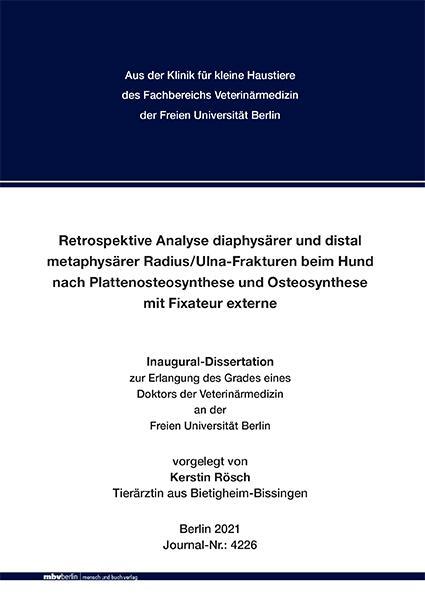 Cover-Bild Retrospektive Analyse diaphysärer und distal metaphysärer Radius/Ulna-Frakturen beim Hund nach Plattenosteosynthese und Osteosynthese mit Fixateur externe