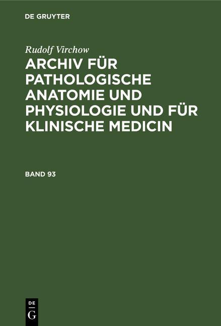 Cover-Bild Rudolf Virchow: Archiv für pathologische Anatomie und Physiologie... / Rudolf Virchow: Archiv für pathologische Anatomie und Physiologie.... Band 93