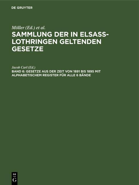 Cover-Bild Sammlung der in Elsaß-Lothringen geltenden Gesetze / Gesetze aus der Zeit von 1891 bis 1895 mit alphabetischem Register für alle 6 Bände