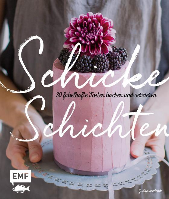 Cover-Bild Schicke Schichten: Fabelhafte Torten backen und verzieren