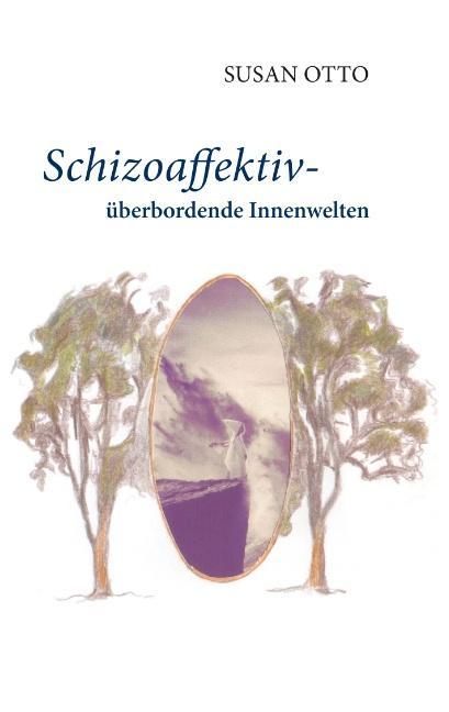 Cover-Bild Schizoaffektiv - überbordende Innenwelten