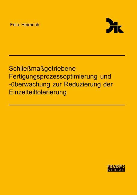 Cover-Bild Schließmaßgetriebene Fertigungsprozessoptimierung und -überwachung zur Reduzierung der Einzelteiltolerierung