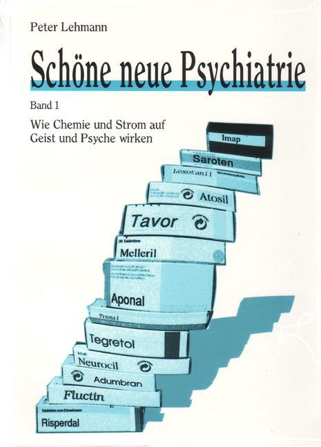 Cover-Bild Schöne neue Psychiatrie. Band 1: Wie Chemie und Strom auf Geist und Psyche wirken