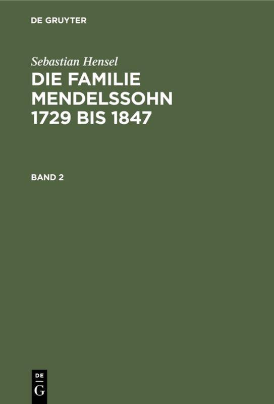 Cover-Bild Sebastian Hensel: Die Familie Mendelssohn 1729 bis 1847 / Sebastian Hensel: Die Familie Mendelssohn 1729 bis 1847. Band 2