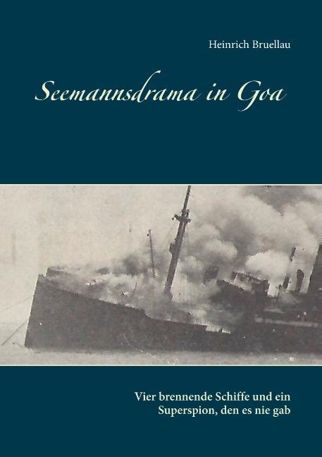 Cover-Bild Seemannsdrama in Goa - Vier brennende Schiffe und ein Superspion, den es nie gab