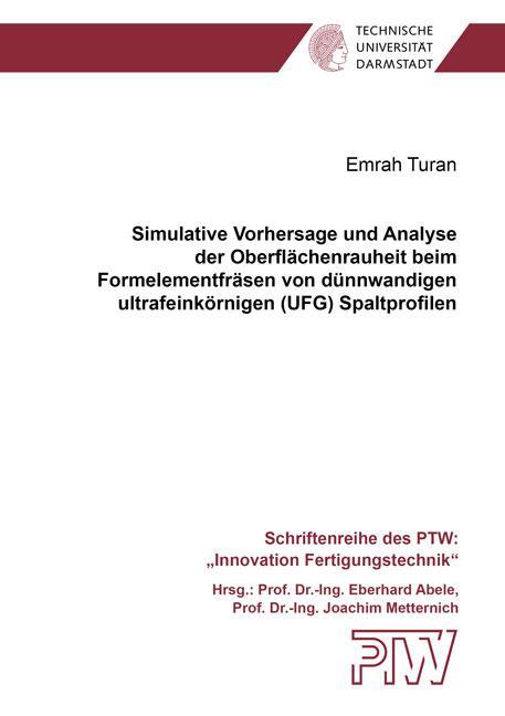 Cover-Bild Simulative Vorhersage und Analyse der Oberflächenrauheit beim Formelementfräsen von dünnwandigen ultrafeinkörnigen (UFG) Spaltprofilen