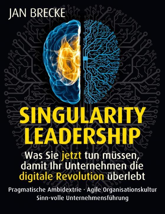 Cover-Bild Singularity Leadership. Was Sie jetzt tun müssen, damit Ihr Unternehmen die digitale Revolution überlebt