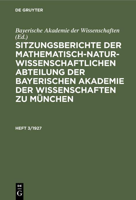 Cover-Bild Sitzungsberichte der Mathematisch-Naturwissenschaftlichen Abteilung... / Sitzungsberichte der Mathematisch-Naturwissenschaftlichen Abteilung.... Heft 3/1927